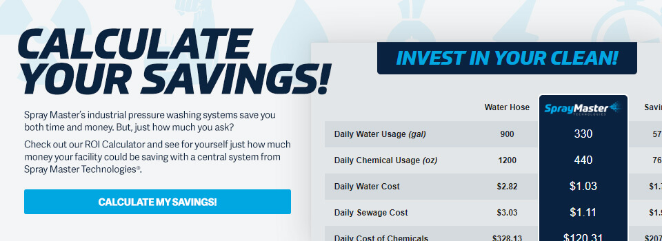 Calculate your savings with our ROI Calculator! Learn just how much your facility can save with a central pressure washing system from Spray Master Technologies.